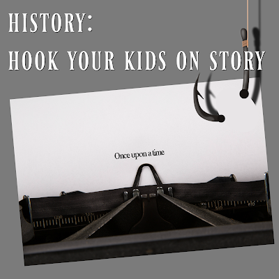 History: Hook Your Kids on Story