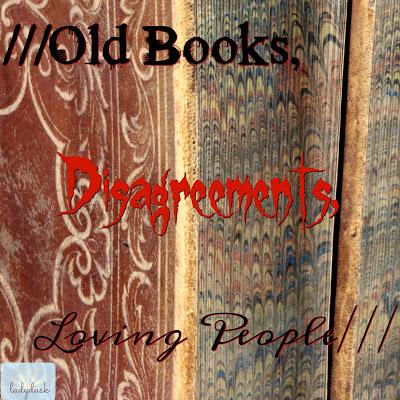 Old Books, Disagreements, Loving People