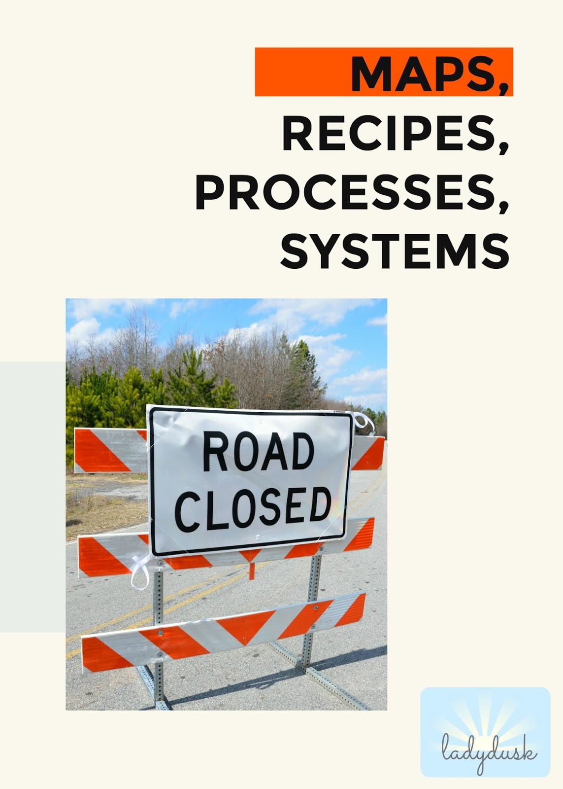Maps, Recipes, Processes, Systems