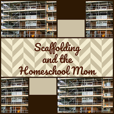 Scaffolding and the Homeschool Mom