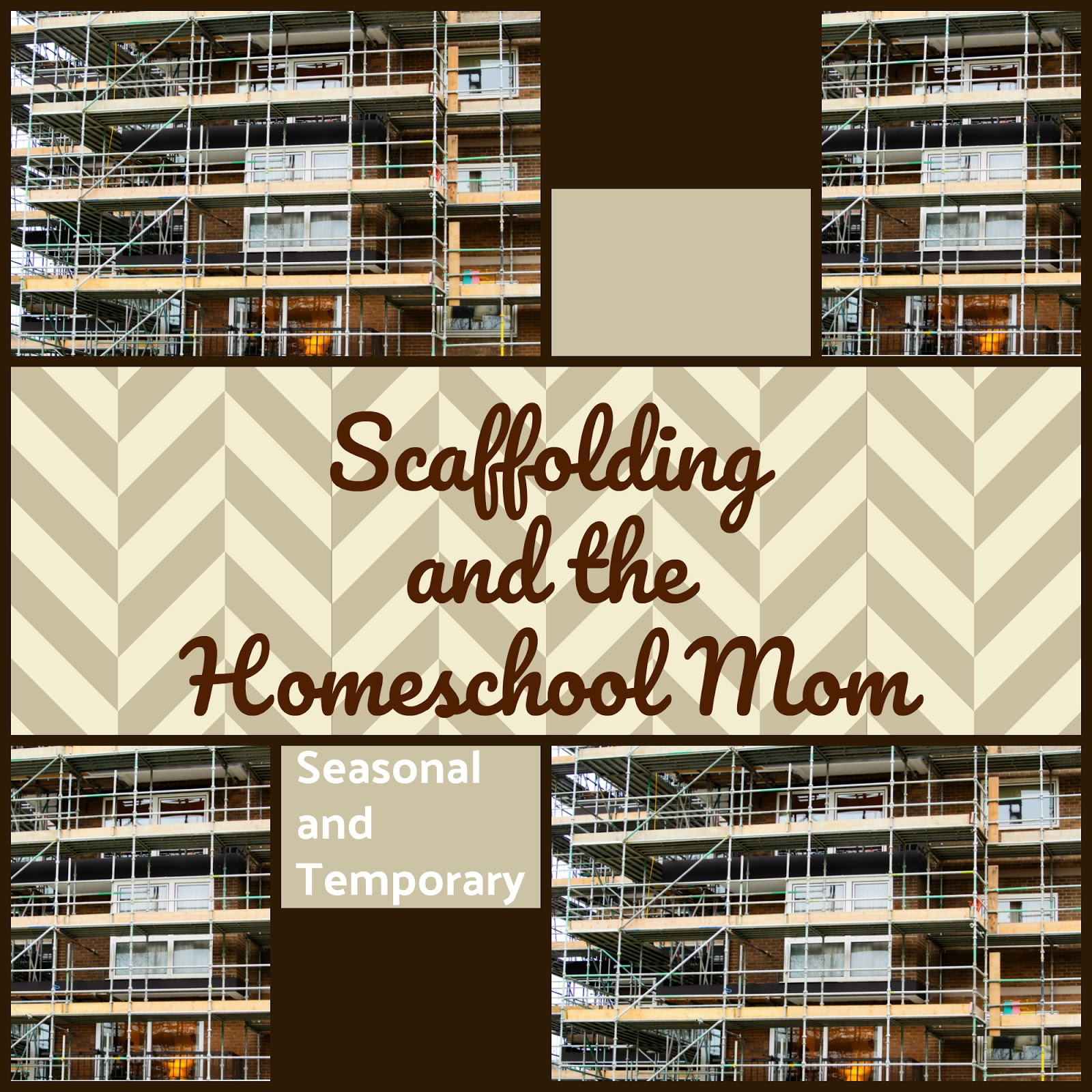 A Mother's Scaffolding is Temporary … it's for a Season